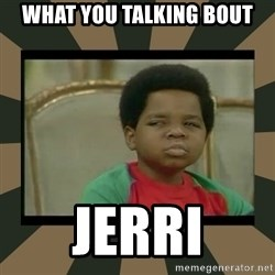 What you talkin' bout Willis  - What You Talking Bout Jerri