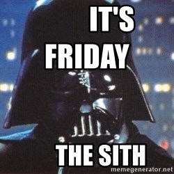 Darth Vader -          it's friday                    the sith