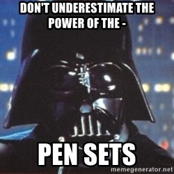 Darth Vader - DON'T UNDERESTIMATE THE POWER OF THE -  PEN SETS