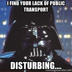 Darth Vader - I find your lack of public transport disturbing....