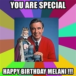mr rogers  - YOU ARE SPECIAL HAPPY BIRTHDAY MELANI !!!