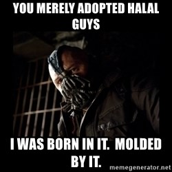 Bane Meme - You merely adopted halal guys i was born in it.  molded by it.
