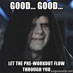 Sith Lord - Good... Good... Let the pre-workout flow through you