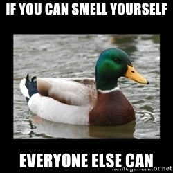 advice mallard - if you can smell yourself everyone else can