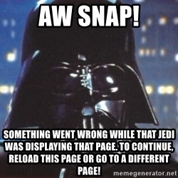 Darth Vader - Aw Snap! Something went wrong while that jedi was displaying that page. To continue, Reload this page or go to a different page!
