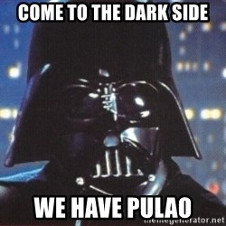 Darth Vader - come to the dark side We have Pulao