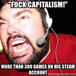 """Angry Gamer - """"FUCK CAPITALISM!"""" MORE THAN 300 GAMES ON HIS STEAM ACCOUNT"""