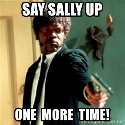 Jules Say What Again - SAY SALLY UP ONE  MORE  TIME!