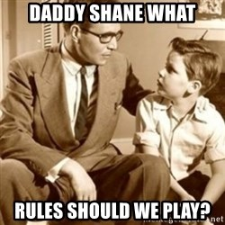 father son  - Daddy Shane what Rules should we play?