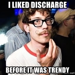 Super Smart Hipster - I liked discharge Before it was trendy