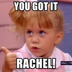 thumbs up - You GOT IT Rachel!
