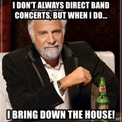 Dos Equis Guy gives advice - I don't always direct band concerts, but when I do... I bring down the house!