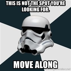 stormtrooper - This is not the spot you're looking for. MOVE ALONG