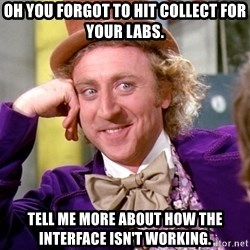 Willy Wonka - Oh you forgot to hit collect for your labs. Tell me more about how the interface isn't working.