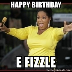 Overly-Excited Oprah!!!  - happy birthday e fizzle