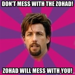 zohan - Don't mess with The Zohad! Zohad will mess with you!
