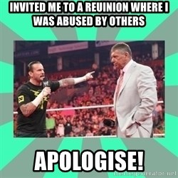 CM Punk Apologize! - Invited me to a reuinion where i was abused by others APOLOGISE!