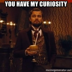 you had my curiosity dicaprio - You have my curiosity