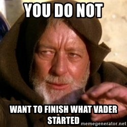 JEDI KNIGHT - you do not want to finish what vader started