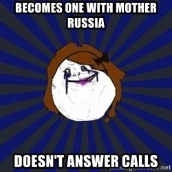 Forever Alone Girl - Becomes one with mother russia doesn't answer calls