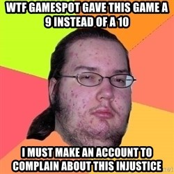 Butthurt Dweller - wtf gamespot gave this game a 9 instead of a 10 i must make an account to complain about this injustice