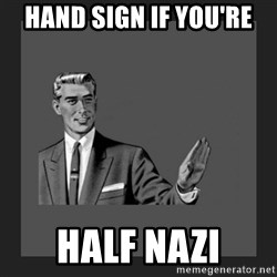 kill yourself guy blank - Hand sign if you're Half Nazi