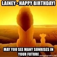 The Lion King - Lainey - Happy Birthday! May you see many sunrises in your future