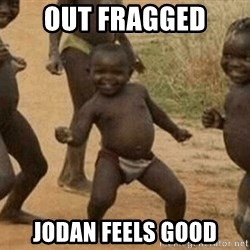 Success African Kid - out fragged Jodan feels good
