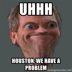 Housella ei suju - UHHH Houston, we have a problem