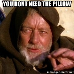 JEDI KNIGHT - you dont need the pillow