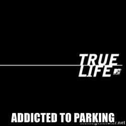 true life -  Addicted to parking
