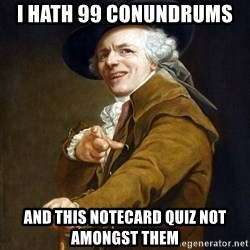 Joseph Ducreaux - i hath 99 conundrums  and this notecard quiz not amongst them