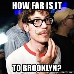 Super Smart Hipster - How far is it to Brooklyn?