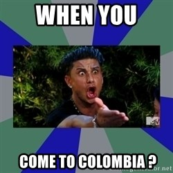 jersey shore - When you   come to Colombia ?