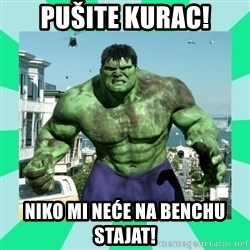 THe Incredible hulk - Pušite kurac! Niko mi neće na benchu stajat!