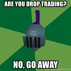 Runescape Advice - Are you drop trading? no, go away