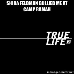true life - shira feldman bullied me at camp ramah