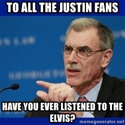 Donald Verrelli - to all the justin fans  Have you ever listened to the elvis?