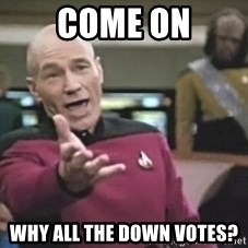 Captain Picard - COME ON WHY ALL THE DOWN VOTES?