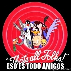 that's all folks -  Eso es todo amigos