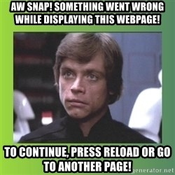 Luke Skywalker - Aw Snap! Something went wrong while displaying this webpage! To Continue, press Reload or go to another page!