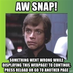 Luke Skywalker - Aw Snap! Something went wrong while displaying this webpage! To continue, press Reload or go to another page