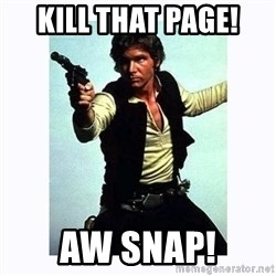 Han Solo - Kill that page! Aw Snap!