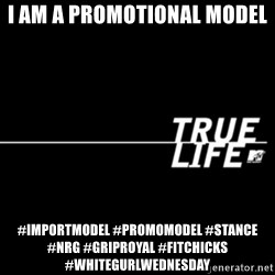 true life - I am a promotional model #importmodel #promomodel #stance #NRG #griproyal #fitchicks #whitegurlwednesday