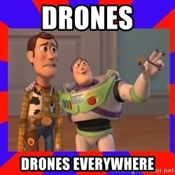 Everywhere - DRONES drones everywhere