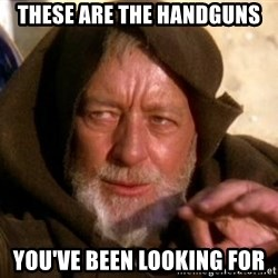 JEDI KNIGHT - These are the Handguns you've been looking for