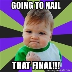 Victory baby meme - going to nail that final!!!