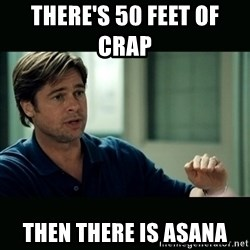50 feet of Crap - There's 50 feet of crap     then there is asana