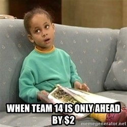 Olivia Cosby Show -  when team 14 is only ahead by $2