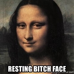 the mona lisa  -  Resting bitch face